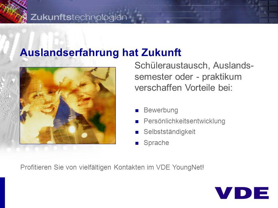 Präsentation Auslandserfahrung hat Zukunft Bewerbung Persönlichkeitsentwicklung Selbstständigkeit Sprache Profitieren Sie von vielfältigen Kontakten im VDE YoungNet.