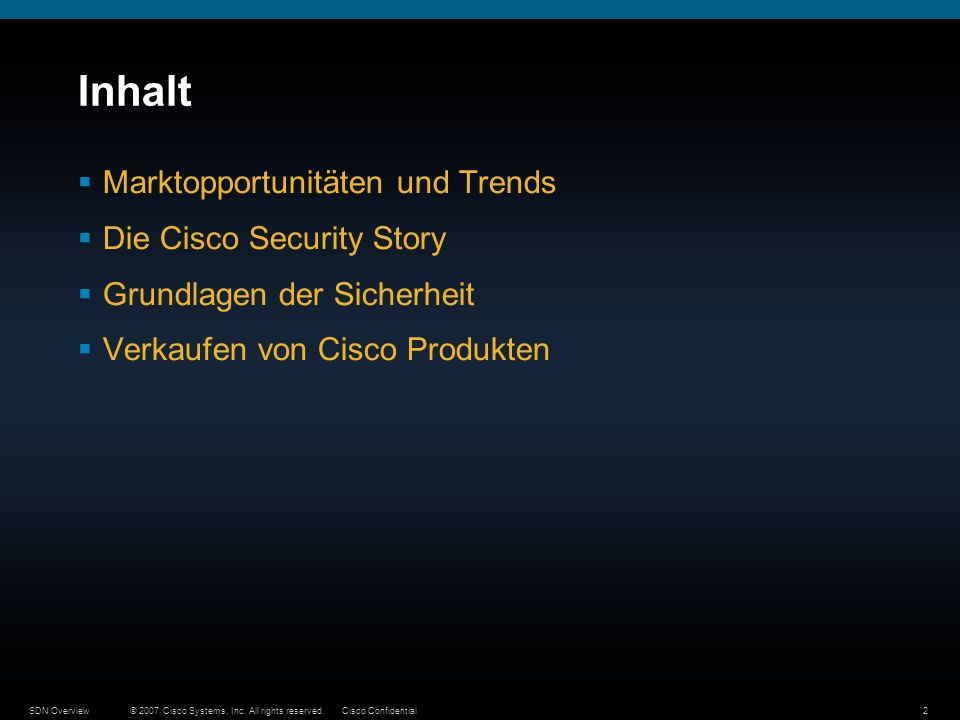 © 2007 Cisco Systems, Inc. All rights reserved.Cisco ConfidentialSDN Overview2 Inhalt Marktopportunitäten und Trends Die Cisco Security Story Grundlag
