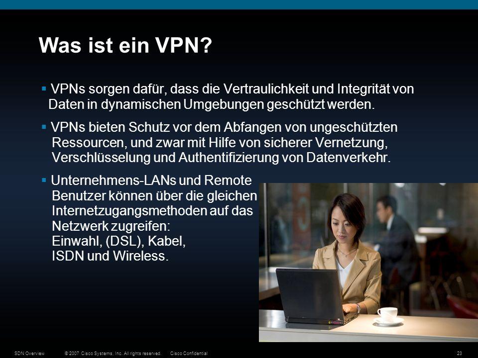 © 2007 Cisco Systems, Inc. All rights reserved.Cisco ConfidentialSDN Overview23 Was ist ein VPN? VPNs sorgen dafür, dass die Vertraulichkeit und Integ