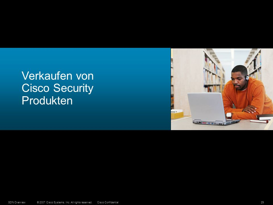 © 2007 Cisco Systems, Inc. All rights reserved.Cisco ConfidentialSDN Overview29 Verkaufen von Cisco Security Produkten