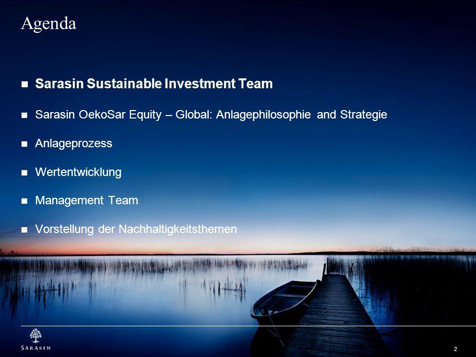 2 Agenda Sarasin Sustainable Investment Team Sarasin OekoSar Equity – Global: Anlagephilosophie and Strategie Anlageprozess Wertentwicklung Management