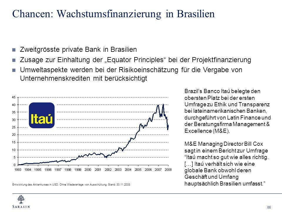 65 Chancen: Wachstumsfinanzierung in Brasilien Zweitgrösste private Bank in Brasilien Zusage zur Einhaltung der Equator Principles bei der Projektfina