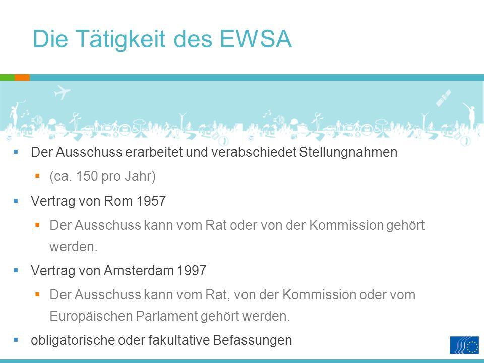 Die Tätigkeit des EWSA Der Ausschuss erarbeitet und verabschiedet Stellungnahmen (ca.