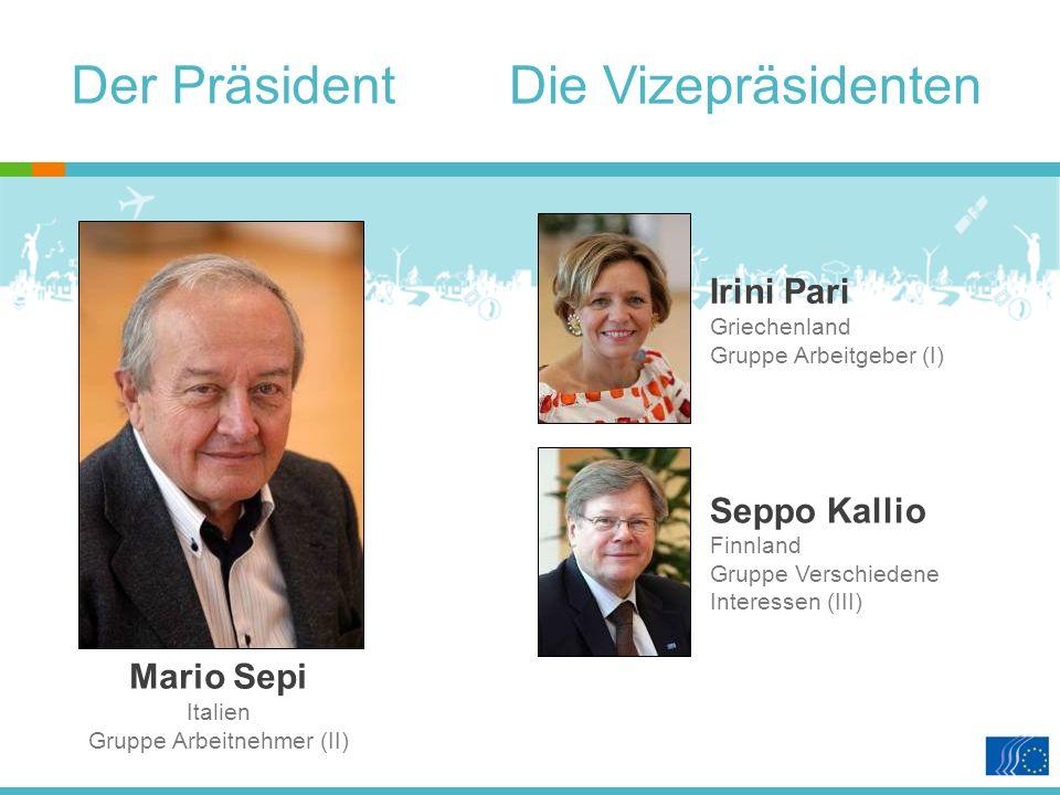 Der Präsident Die Vizepräsidenten Mario Sepi Italien Gruppe Arbeitnehmer (II) Irini Pari Griechenland Gruppe Arbeitgeber (I) Seppo Kallio Finnland Gruppe Verschiedene Interessen (III)
