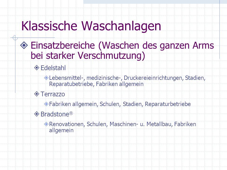 Klassische Waschanlagen Einsatzbereiche (Waschen des ganzen Arms bei starker Verschmutzung) Edelstahl Lebensmittel-, medizinische-, Druckereieinrichtu