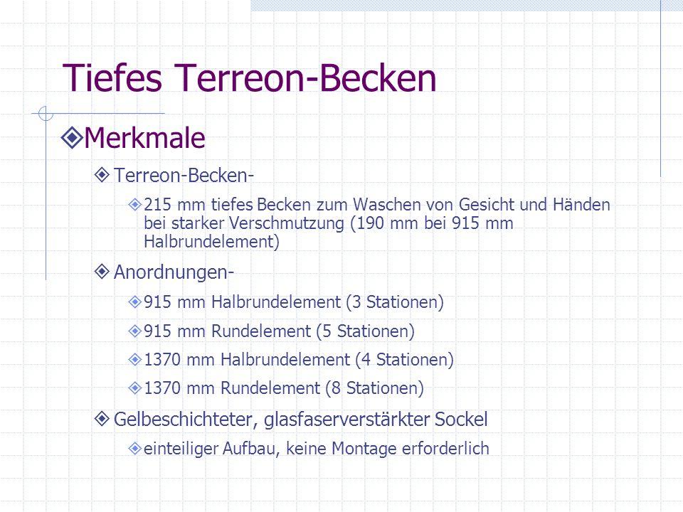 Merkmale Terreon-Becken- 215 mm tiefes Becken zum Waschen von Gesicht und Händen bei starker Verschmutzung (190 mm bei 915 mm Halbrundelement) Anordnu