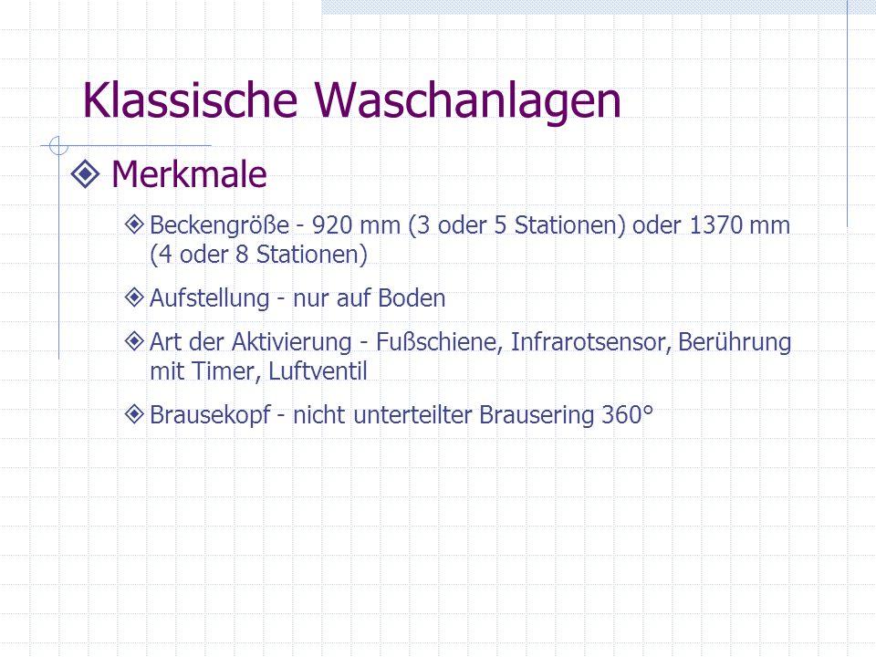 Klassische Waschanlagen Merkmale Beckengröße - 920 mm (3 oder 5 Stationen) oder 1370 mm (4 oder 8 Stationen) Aufstellung - nur auf Boden Art der Aktiv