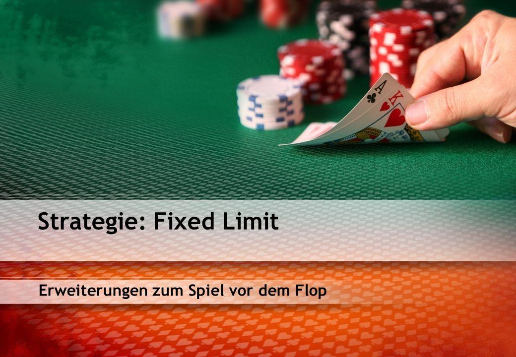Erweiterungen zum Spiel vor dem Flop Strategie: Fixed Limit