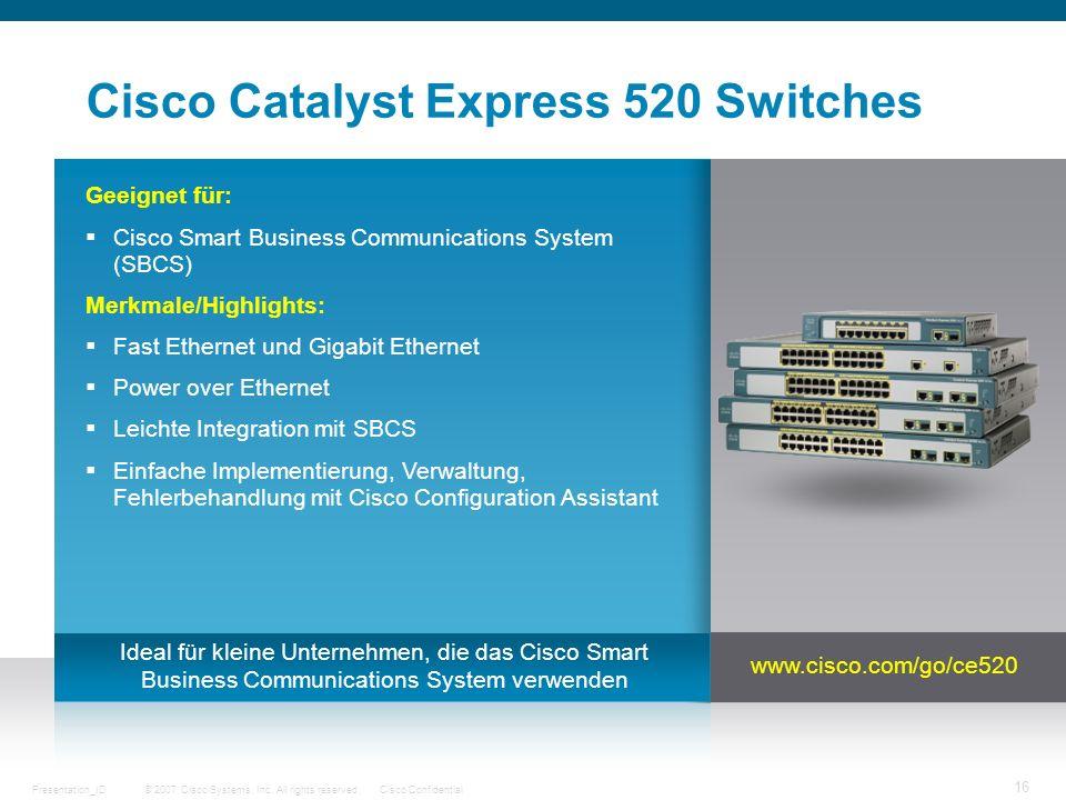 © 2007 Cisco Systems, Inc. All rights reserved.Cisco ConfidentialPresentation_ID 16 Cisco Catalyst Express 520 Switches Geeignet für: Cisco Smart Busi