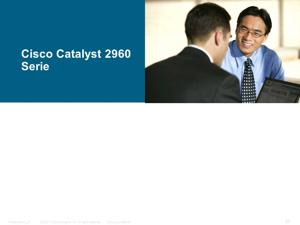 © 2007 Cisco Systems, Inc. All rights reserved.Cisco ConfidentialPresentation_ID 20 Cisco Catalyst 2960 Serie