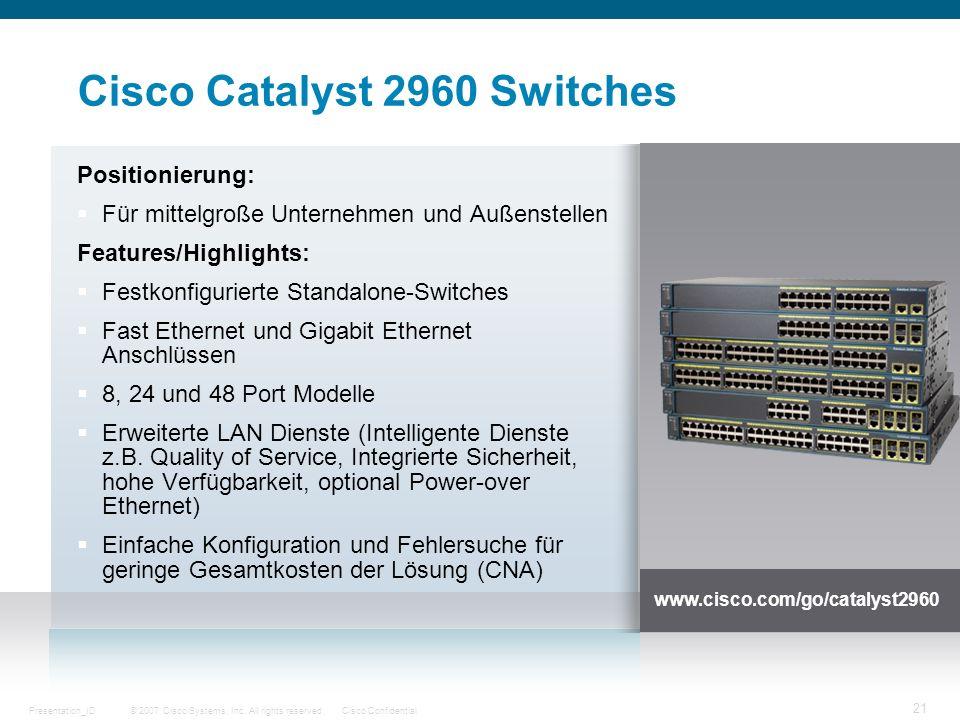 © 2007 Cisco Systems, Inc. All rights reserved.Cisco ConfidentialPresentation_ID 21 Cisco Catalyst 2960 Switches Positionierung: Für mittelgroße Unter