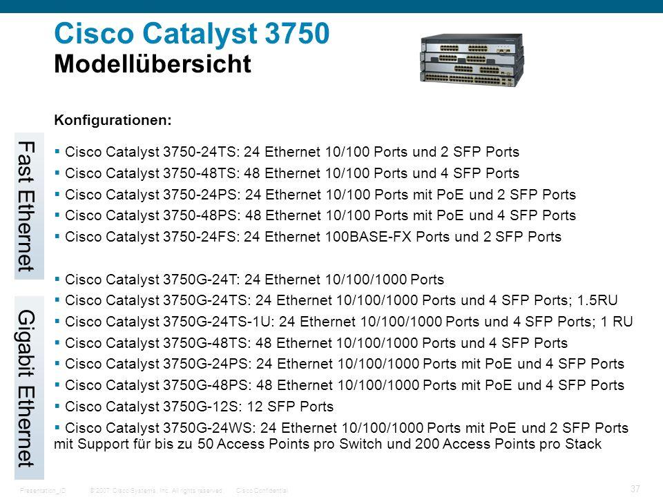 © 2007 Cisco Systems, Inc. All rights reserved.Cisco ConfidentialPresentation_ID 37 Cisco Catalyst 3750 Modellübersicht Konfigurationen: Cisco Catalys
