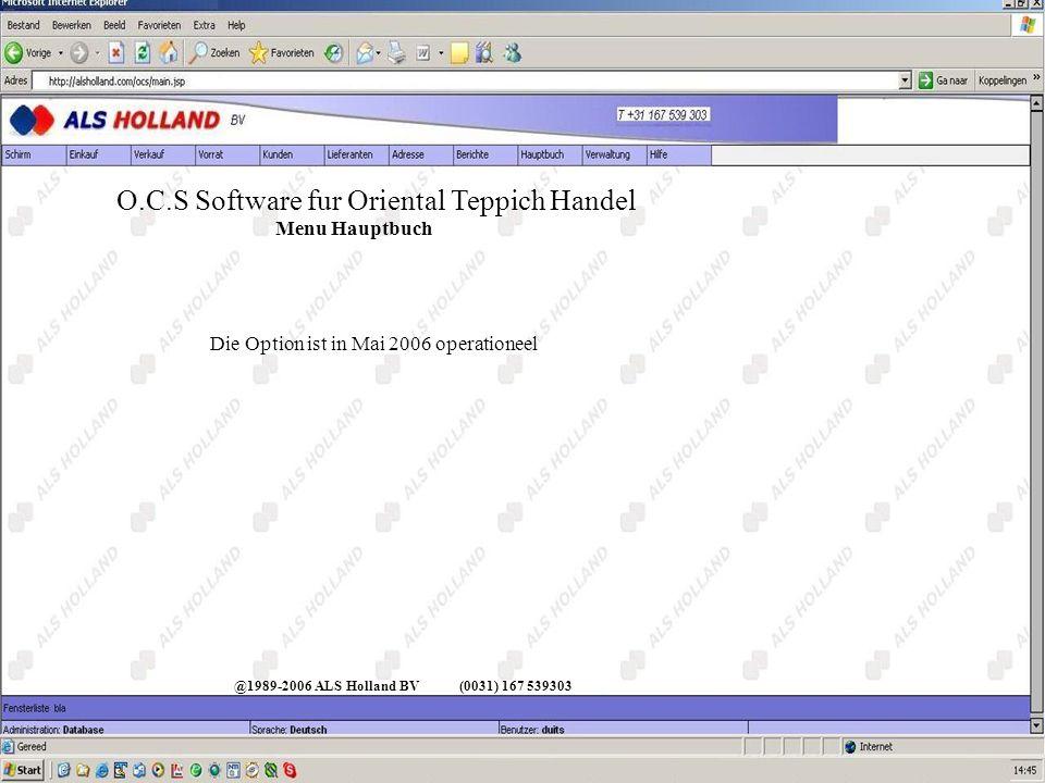 @1989-2006 ALS Holland BV(0031) 167 539303 O.C.S Software fur Oriental Teppich Handel Menu Hauptbuch Die Option ist in Mai 2006 operationeel