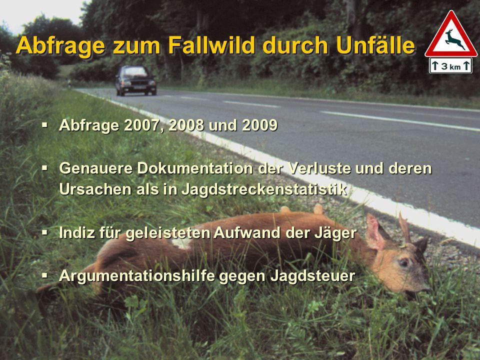 Abfrage zum Fallwild durch Unfälle Abfrage 2007, 2008 und 2009 Abfrage 2007, 2008 und 2009 Genauere Dokumentation der Verluste und deren Ursachen als