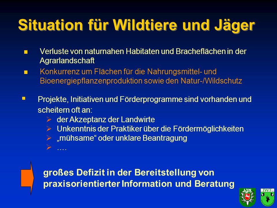 Situation für Wildtiere und Jäger n n Verluste von naturnahen Habitaten und Bracheflächen in der Agrarlandschaft n n Konkurrenz um Flächen für die Nah