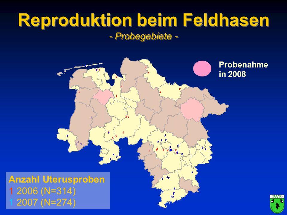 Reproduktion beim Feldhasen - Probegebiete - Anzahl Uterusproben 1 2006 (N=314) 1 2007 (N=274) Probenahme in 2008