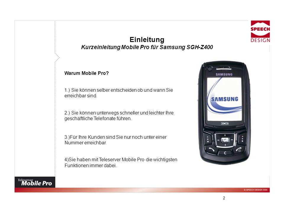 2 Einleitung Kurzeinleitung Mobile Pro für Samsung SGH-Z400 Warum Mobile Pro? 1.) Sie können selber entscheiden ob und wann Sie erreichbar sind. 2.) S