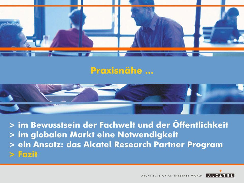 > im Bewusstsein der Fachwelt und der Öffentlichkeit > im globalen Markt eine Notwendigkeit > ein Ansatz: das Alcatel Research Partner Program > Fazit Praxisnähe...