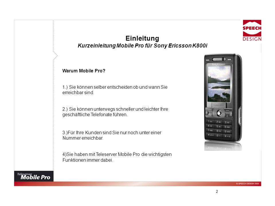 2 Einleitung Kurzeinleitung Mobile Pro für Sony Ericsson K800i Warum Mobile Pro? 1.) Sie können selber entscheiden ob und wann Sie erreichbar sind. 2.