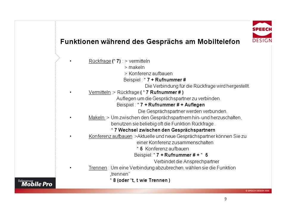 9 Funktionen während des Gesprächs am Mobiltelefon Rückfrage (* 7) : > vermitteln > makeln > Konferenz aufbauen Beispiel : * 7 + Rufnummer # Die Verbi