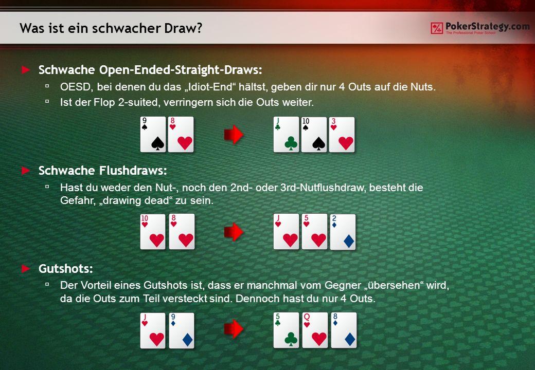 Schwache Open-Ended-Straight-Draws: OESD, bei denen du das Idiot-End hältst, geben dir nur 4 Outs auf die Nuts.