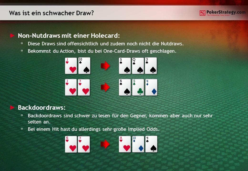 Non-Nutdraws mit einer Holecard: Diese Draws sind offensichtlich und zudem noch nicht die Nutdraws.