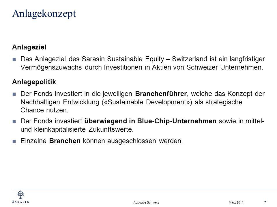 Ausgabe Schweiz März 20117 Anlagekonzept Anlageziel Das Anlageziel des Sarasin Sustainable Equity – Switzerland ist ein langfristiger Vermögenszuwachs durch Investitionen in Aktien von Schweizer Unternehmen.