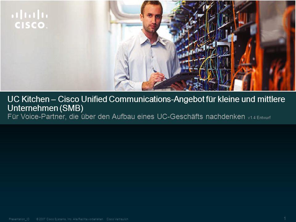 © 2007 Cisco Systems, Inc. Alle Rechte vorbehalten.Cisco VertraulichPresentation_ID 1 UC Kitchen – Cisco Unified Communications-Angebot für kleine und