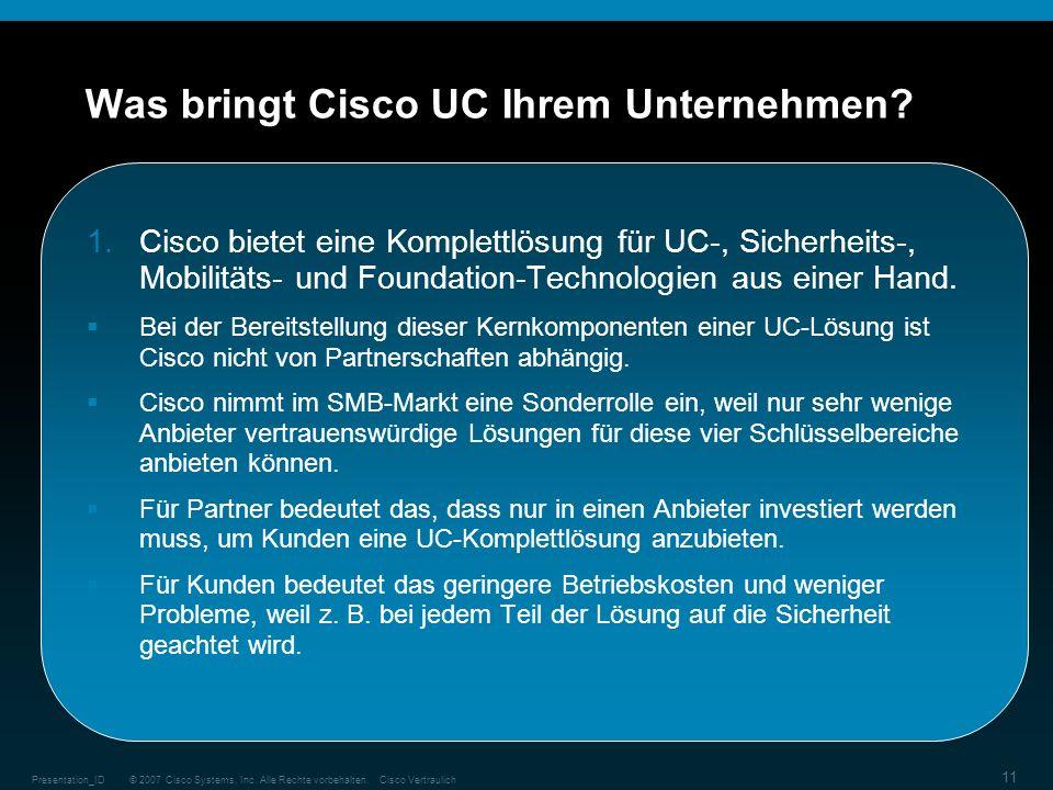 © 2007 Cisco Systems, Inc. Alle Rechte vorbehalten.Cisco VertraulichPresentation_ID 11 Was bringt Cisco UC Ihrem Unternehmen? 1.Cisco bietet eine Komp