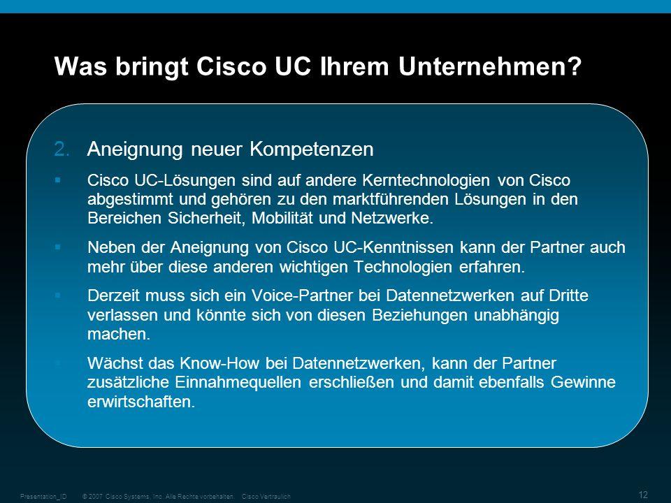 © 2007 Cisco Systems, Inc. Alle Rechte vorbehalten.Cisco VertraulichPresentation_ID 12 Was bringt Cisco UC Ihrem Unternehmen? 2.Aneignung neuer Kompet