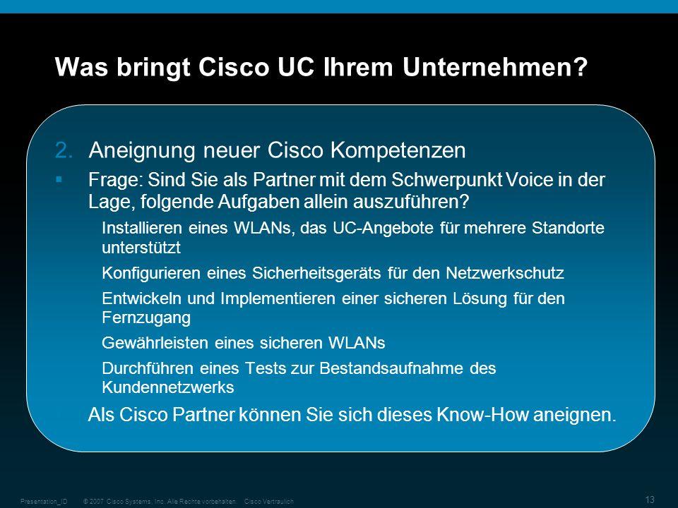 © 2007 Cisco Systems, Inc. Alle Rechte vorbehalten.Cisco VertraulichPresentation_ID 13 Was bringt Cisco UC Ihrem Unternehmen? 2.Aneignung neuer Cisco