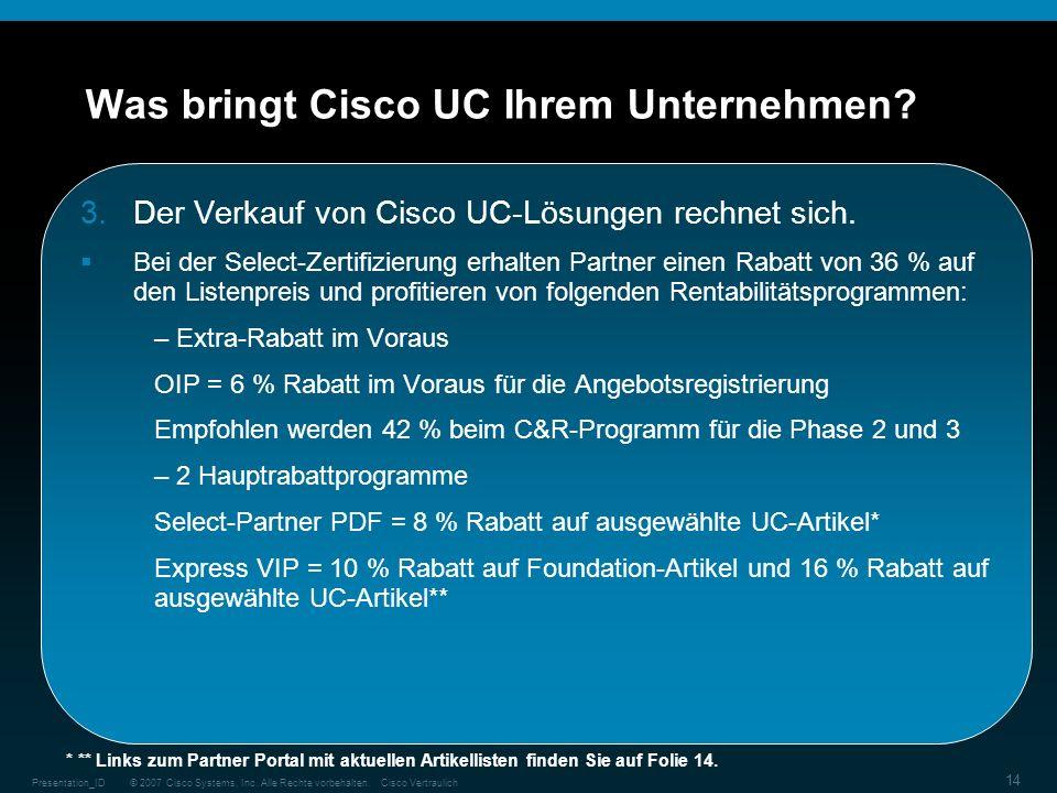 © 2007 Cisco Systems, Inc. Alle Rechte vorbehalten.Cisco VertraulichPresentation_ID 14 Was bringt Cisco UC Ihrem Unternehmen? 3.Der Verkauf von Cisco