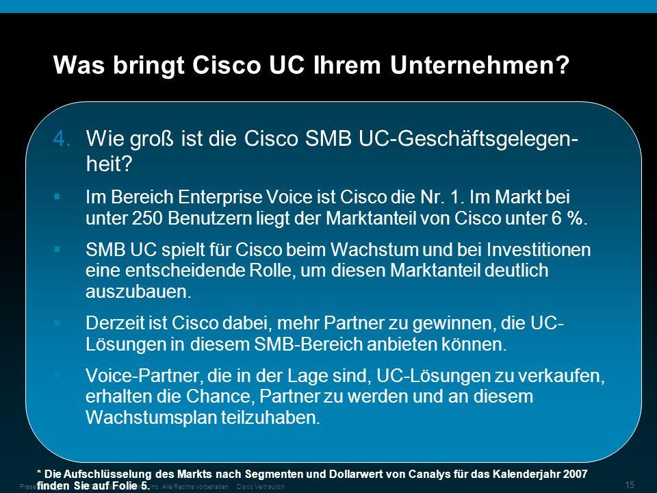 © 2007 Cisco Systems, Inc. Alle Rechte vorbehalten.Cisco VertraulichPresentation_ID 15 Was bringt Cisco UC Ihrem Unternehmen? 4.Wie groß ist die Cisco