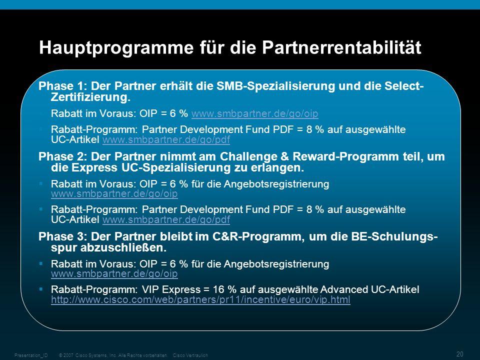 © 2007 Cisco Systems, Inc. Alle Rechte vorbehalten.Cisco VertraulichPresentation_ID 20 Hauptprogramme für die Partnerrentabilität Phase 1: Der Partner