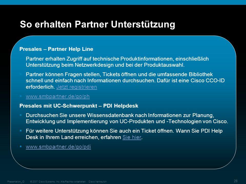 © 2007 Cisco Systems, Inc. Alle Rechte vorbehalten.Cisco VertraulichPresentation_ID 28 So erhalten Partner Unterstützung Presales – Partner Help Line
