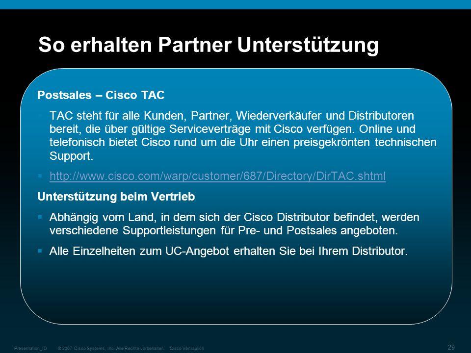© 2007 Cisco Systems, Inc. Alle Rechte vorbehalten.Cisco VertraulichPresentation_ID 29 So erhalten Partner Unterstützung Postsales – Cisco TAC TAC ste