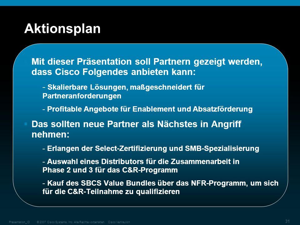 © 2007 Cisco Systems, Inc. Alle Rechte vorbehalten.Cisco VertraulichPresentation_ID 31 Aktionsplan Mit dieser Präsentation soll Partnern gezeigt werde