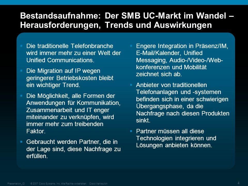 © 2007 Cisco Systems, Inc. Alle Rechte vorbehalten.Cisco VertraulichPresentation_ID 4 Bestandsaufnahme: Der SMB UC-Markt im Wandel – Herausforderungen