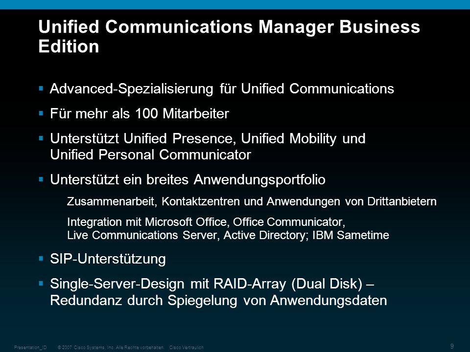 © 2007 Cisco Systems, Inc. Alle Rechte vorbehalten.Cisco VertraulichPresentation_ID 9 Unified Communications Manager Business Edition Advanced-Spezial