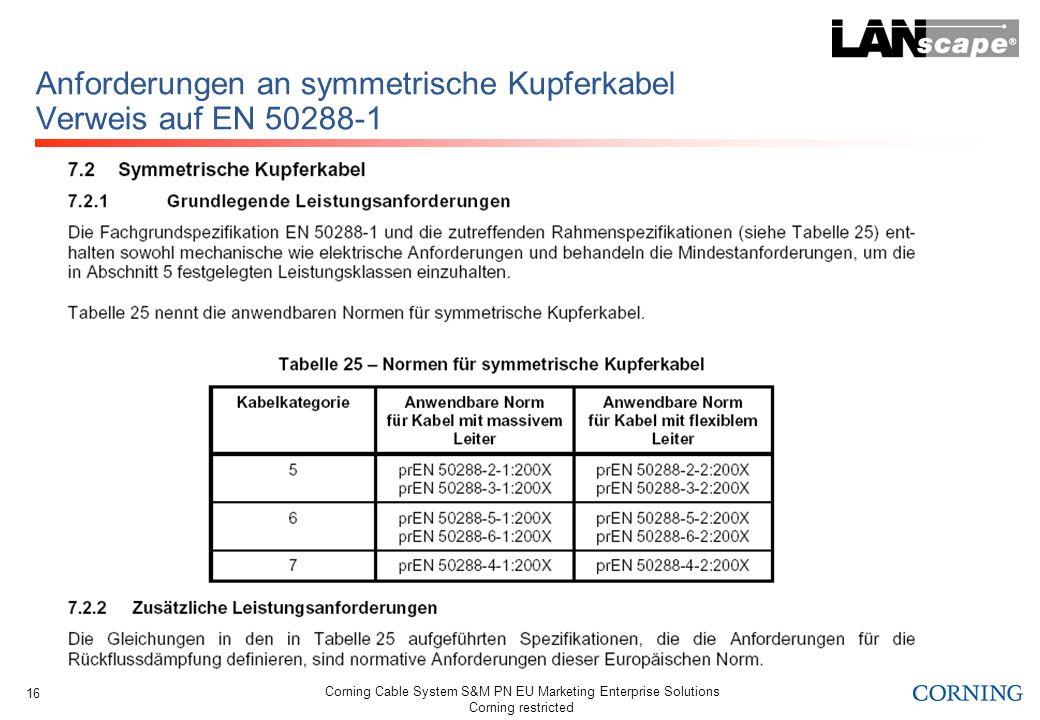 Corning Cable System S&M PN EU Marketing Enterprise Solutions Corning restricted 16 Anforderungen an symmetrische Kupferkabel Verweis auf EN 50288-1