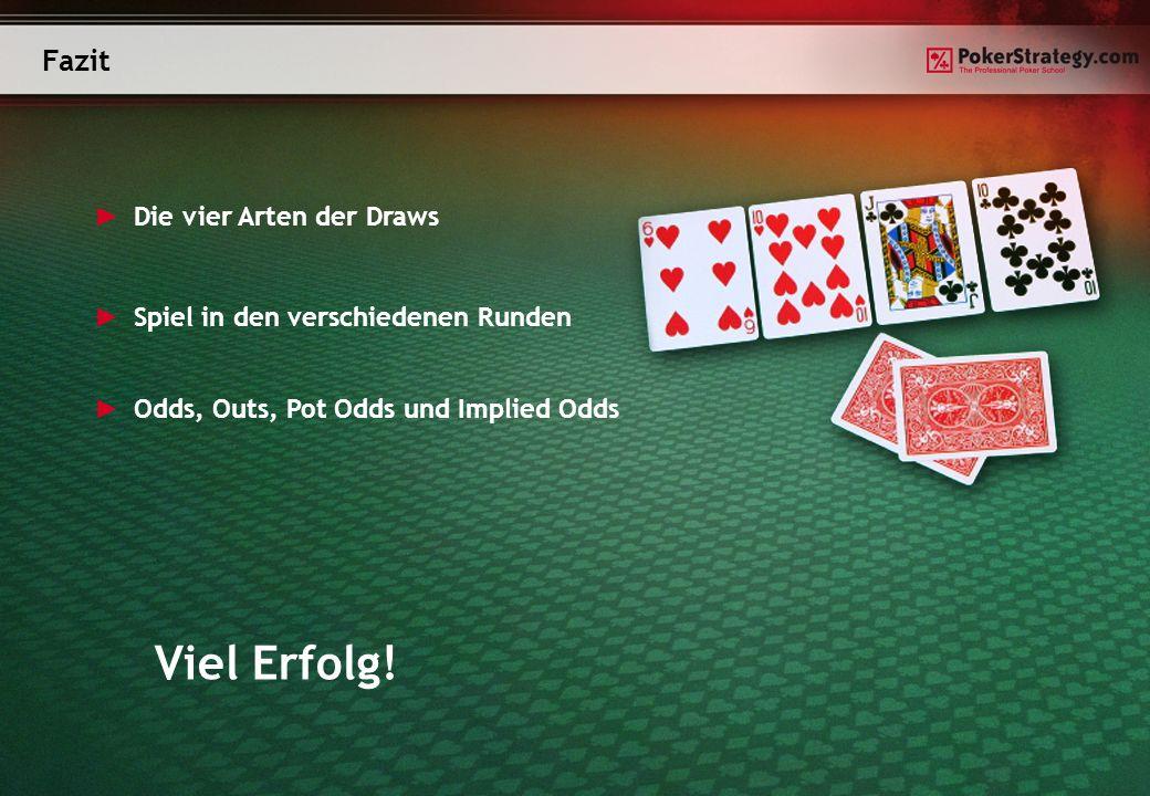 Fazit Die vier Arten der Draws Spiel in den verschiedenen Runden Odds, Outs, Pot Odds und Implied Odds Viel Erfolg!