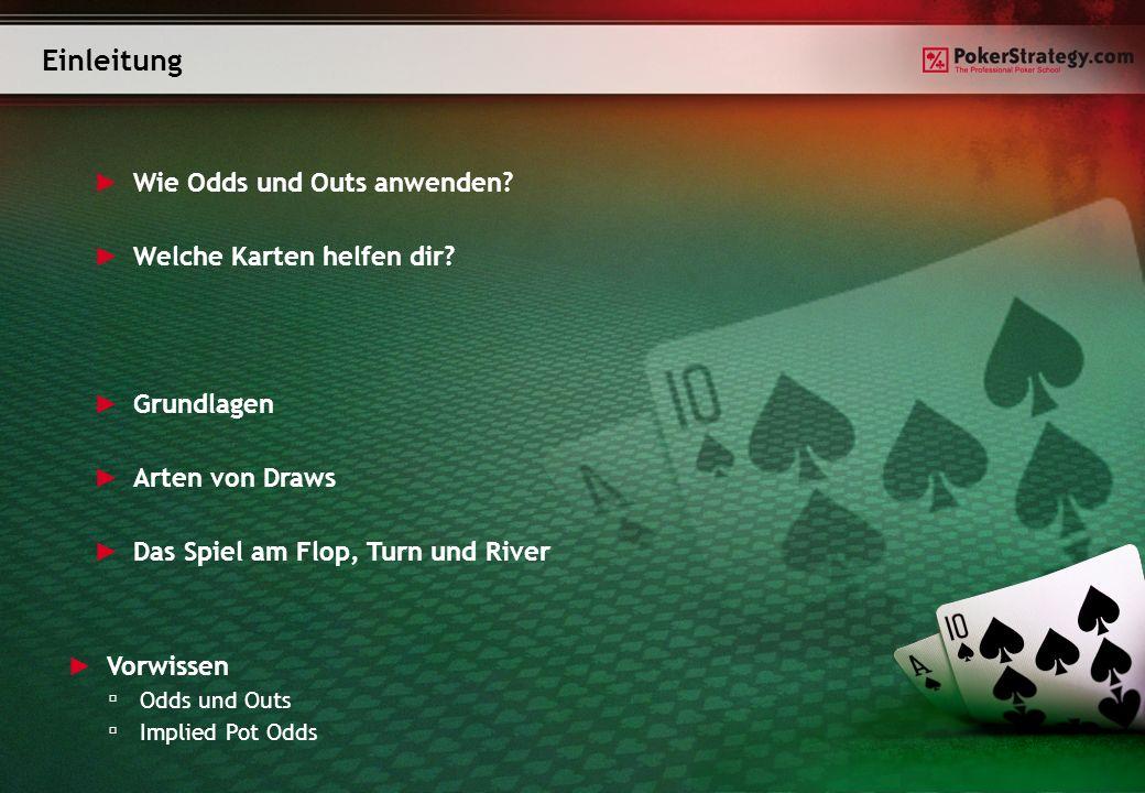 Einleitung Wie Odds und Outs anwenden? Welche Karten helfen dir? Grundlagen Arten von Draws Das Spiel am Flop, Turn und River Vorwissen Odds und Outs