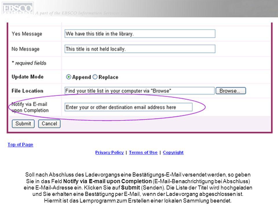 Soll nach Abschluss des Ladevorgangs eine Bestätigungs-E-Mail versendet werden, so geben Sie in das Feld Notify via E-mail upon Completion (E-Mail-Benachrichtigung bei Abschluss) eine E-Mail-Adresse ein.