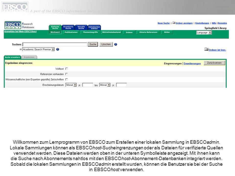 Willkommen zum Lernprogramm von EBSCO zum Erstellen einer lokalen Sammlung in EBSCOadmin.