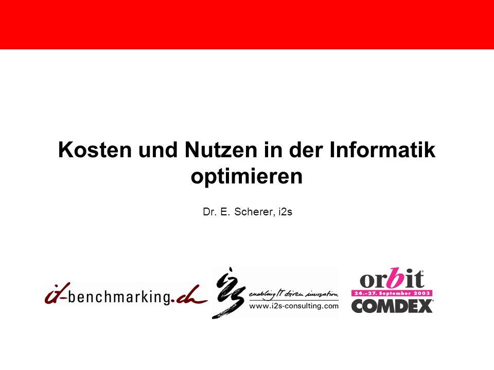 Kosten und Nutzen in der Informatik optimieren Dr. E. Scherer, i2s
