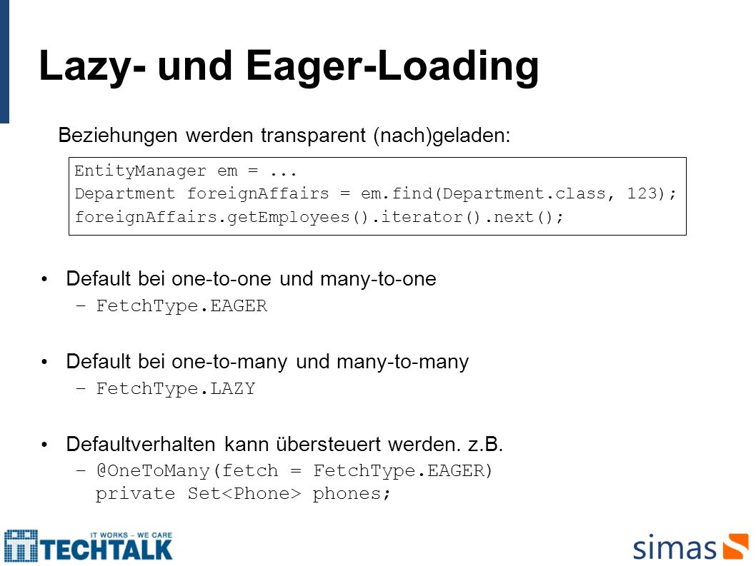 Lazy- und Eager-Loading Default bei one-to-one und many-to-one –FetchType.EAGER Default bei one-to-many und many-to-many –FetchType.LAZY Defaultverhal
