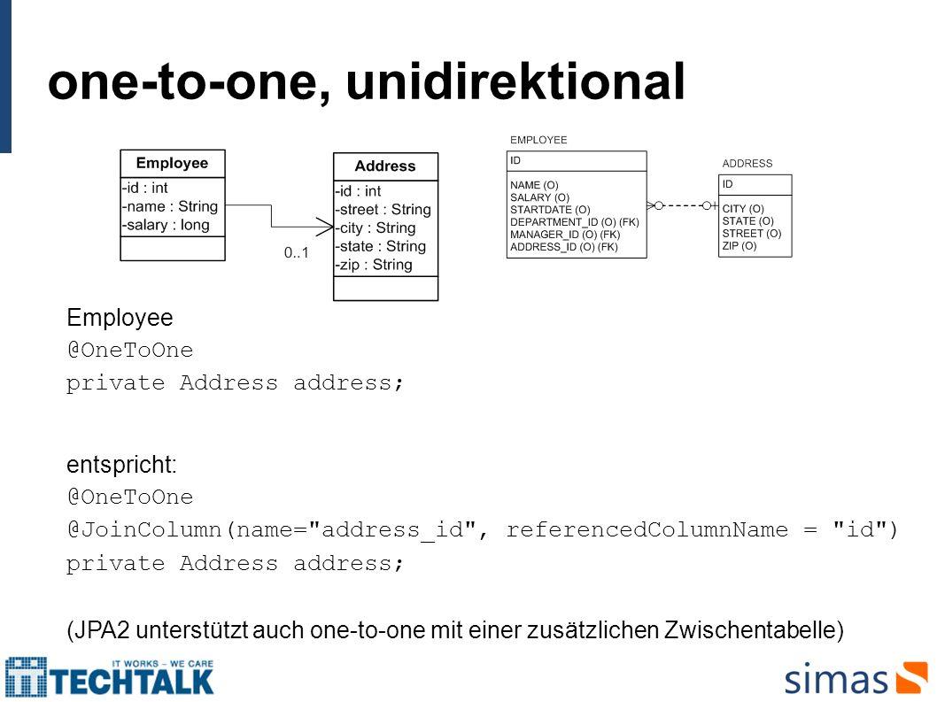 many-to-one, unidirektional Employee @ManyToOne private Department department; (JPA2 unterstützt auch many-to-one mit einer zusätzlichen Zwischentabelle)