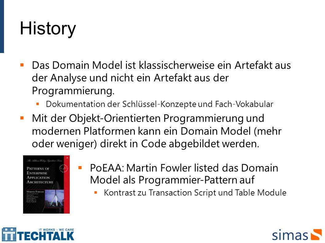 History Das Domain Model ist klassischerweise ein Artefakt aus der Analyse und nicht ein Artefakt aus der Programmierung. Dokumentation der Schlüssel-
