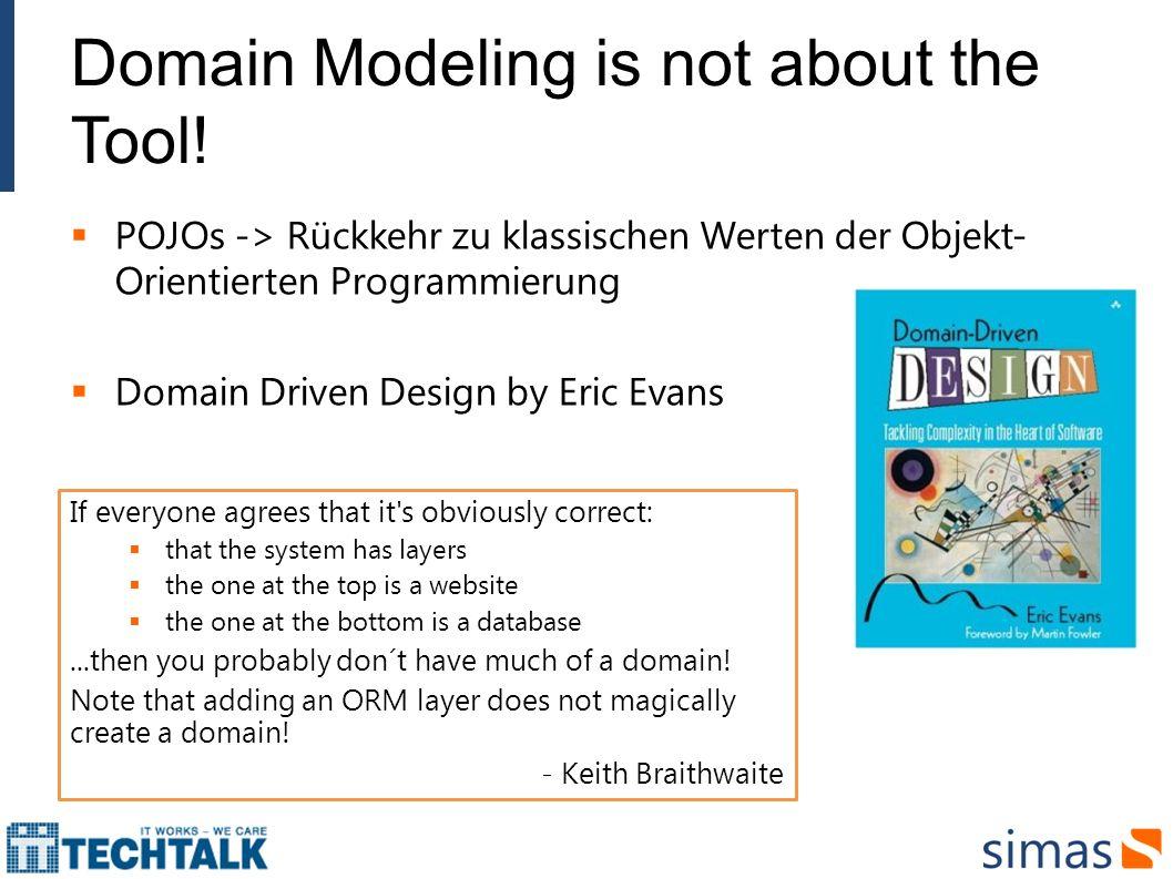 Domain Modeling is not about the Tool! POJOs -> Rückkehr zu klassischen Werten der Objekt- Orientierten Programmierung Domain Driven Design by Eric Ev
