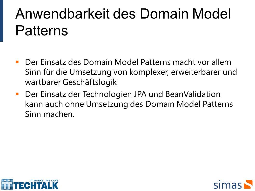 Anwendbarkeit des Domain Model Patterns Der Einsatz des Domain Model Patterns macht vor allem Sinn für die Umsetzung von komplexer, erweiterbarer und